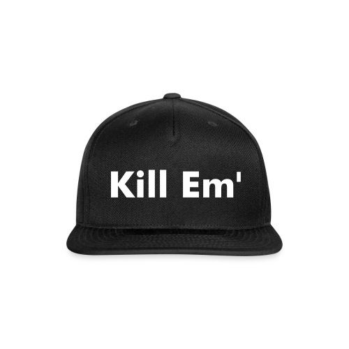 Kill Em' Hat - Snap-back Baseball Cap