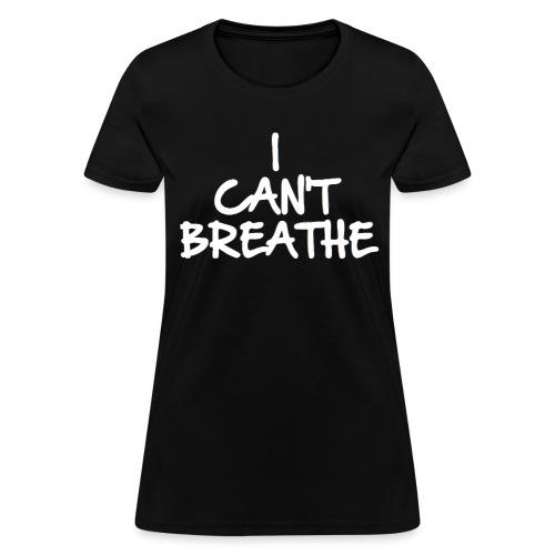 I CAN'T BREATHE ERIC GARNER INSPIRED T-SHIRT - Women's T-Shirt