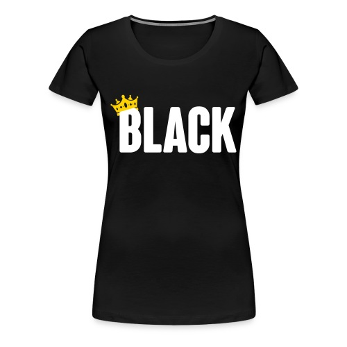 Black Royalty - Women's Premium T-Shirt