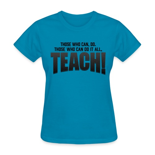 Those Who Can Do It All - Women's T-Shirt
