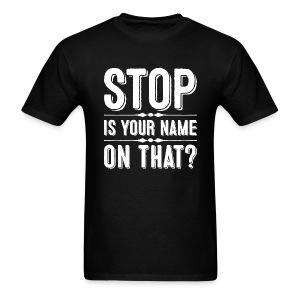 Is Your Name On That? - Men's T-Shirt