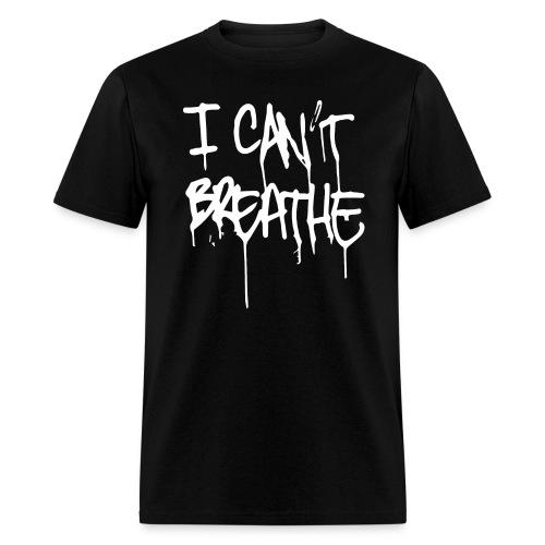 I Can't Breath Tee - Men's T-Shirt