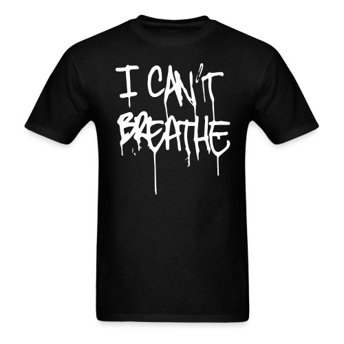 I Can't Breath Tee - Men's T-Shirt