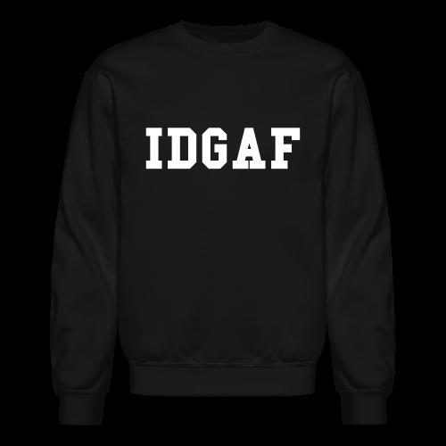 IDGAF Sweatshirt - Crewneck Sweatshirt
