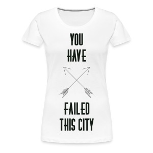 You Have Failed This City - Women's - Women's Premium T-Shirt