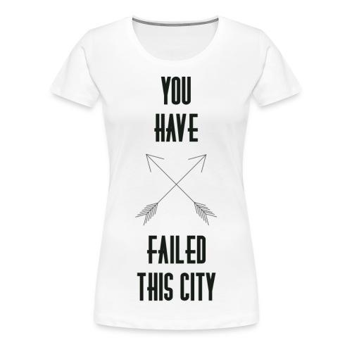 You Have Failed This City - Women's - Women's Premium T-Shirt