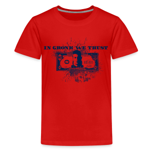 In Gronk We Trust - Kids' Premium T-Shirt
