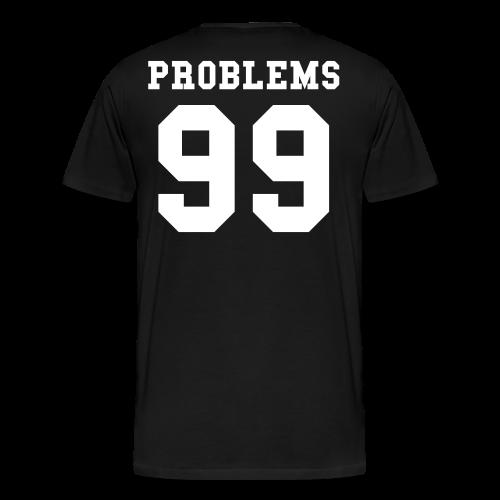 99 Problems T-Shirt - Men's Premium T-Shirt