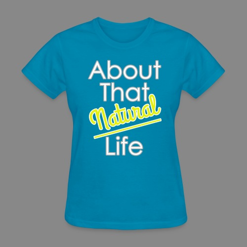 About That Natural Life - Women's T-Shirt