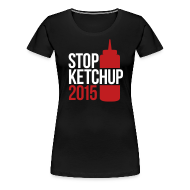 Women's T-Shirts ~ Women's Premium T-Shirt ~ #StopKetchup2015 - Ladies