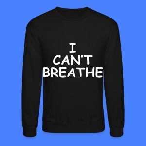 I Can't Breathe Long Sleeve Shirts - Crewneck Sweatshirt