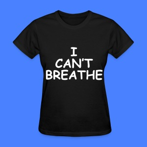 I Can't Breathe Women's T-Shirts - Women's T-Shirt