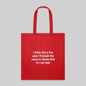 Santa, I'm Not Real Tote Bag - Tote Bag