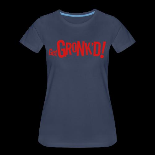 Get Gronk'd - Women's Premium T-Shirt