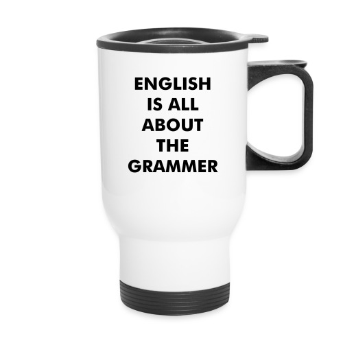 English is all about the grammer - Travel Mug