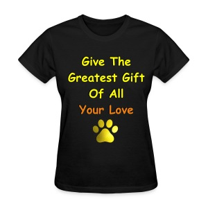 Give The Greatest Gift of All Your Love - Women's T-Shirt
