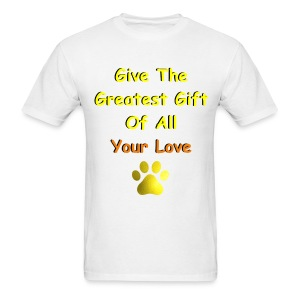 Give The Greatest Gift of All Your Love - Men's T-Shirt