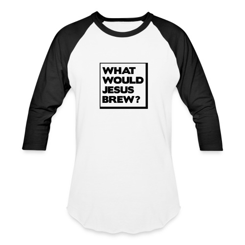 What would Jesus brew? - Baseball T-Shirt