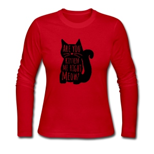 Are You Kitten Me Right Meow - Women's Long Sleeve Jersey T-Shirt