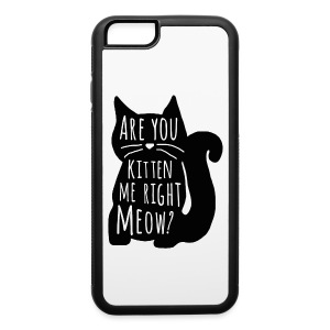 Are You Kitten Me Right Meow - iPhone 6/6s Rubber Case