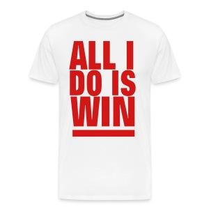 ALL I DO IS WIN - Men's Premium T-Shirt