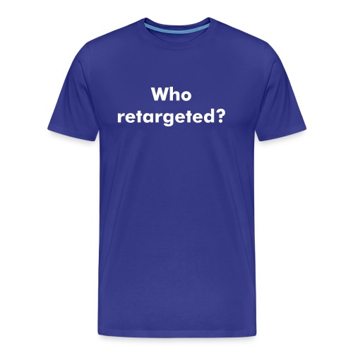 Who retargeted? - Men's Premium T-Shirt