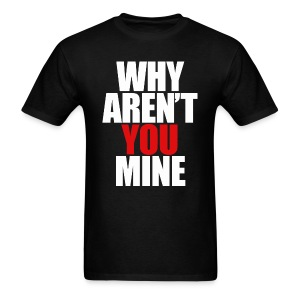 WHY AREN'T YOU MINE - Men's T-Shirt