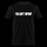 T-Shirts ~ Men's T-Shirt ~ YOU AIN'T HIPHOP