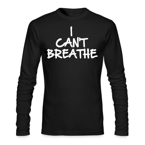 I CAN'T BREATHE (Eric Garner Support Tshirt) - Men's Long Sleeve T-Shirt by Next Level