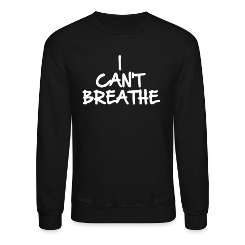 I Can't Breathe Eric Garner inspired Sweatshirt - Crewneck Sweatshirt