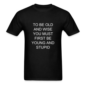 TO BE OLD AND WISE YOU MUST FIRST BE YOUNG AND STUDIP - Men's T-Shirt