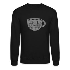 Coffee Before Talkie - Crewneck Sweatshirt