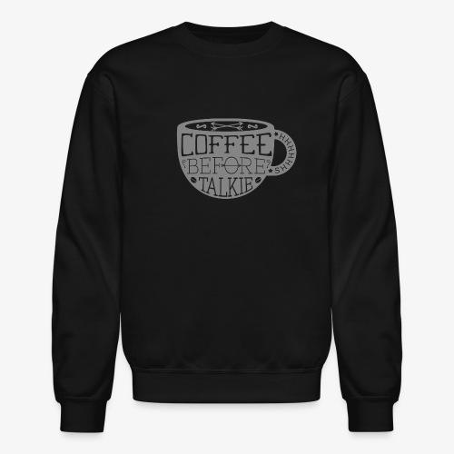 Coffee Before Talkie - Crewneck Sweatshirt