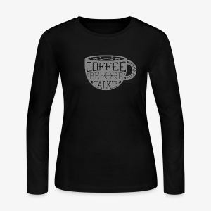 Coffee Before Talkie - Women's Long Sleeve Jersey T-Shirt