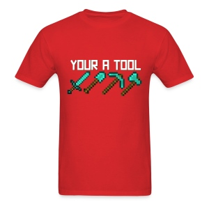 (Minecraft T-Shirt) Your A Tool - Men's T-Shirt