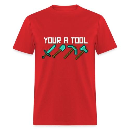 (Minecraft T-Shirt) Your A Tool - Men's T-Shirt