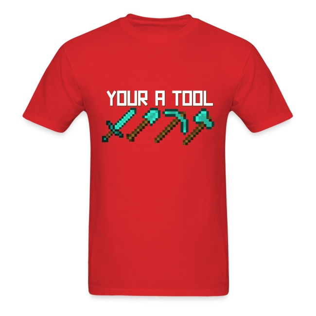 "(Minecraft T-Shirt) ""Your A Tool"""