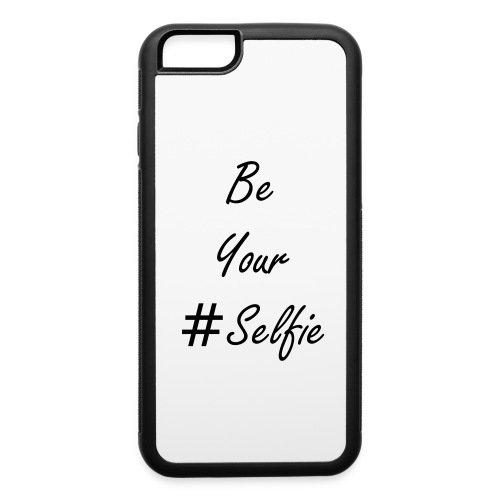 Be Your #Selfie - iPhone 6 - iPhone 6/6s Rubber Case