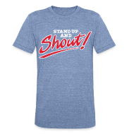 T-Shirts ~ Unisex Tri-Blend T-Shirt ~ Stand Up and Shout!