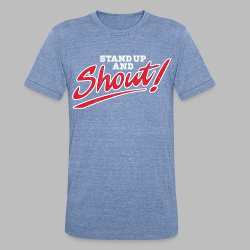 Stand Up and Shout!  - Unisex Tri-Blend T-Shirt