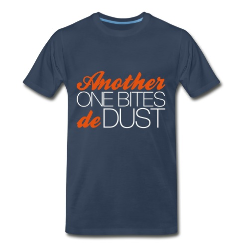 Another One Bites De Dust - Men's Premium T-Shirt