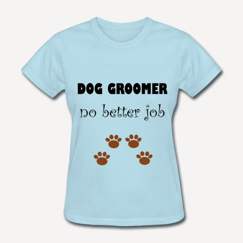 Dog Groomer Job - Women's T-Shirt