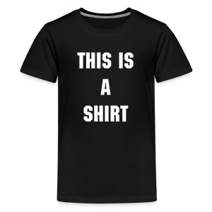 this is a shirt - Kids' Premium T-Shirt