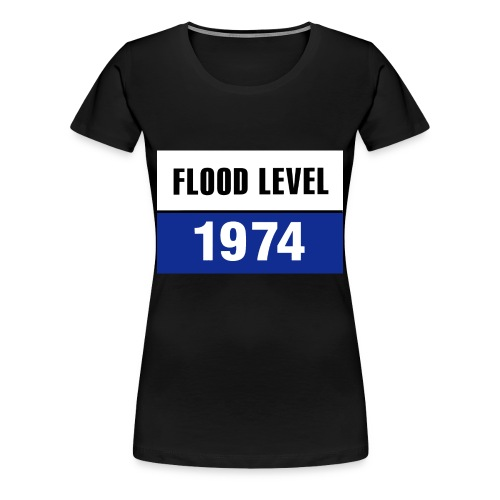FLOOD LEVEL 1974 - women's Tshirt - Women's Premium T-Shirt