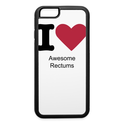 I Love Awesome Rectums iPhone Case - iPhone 6/6s Rubber Case