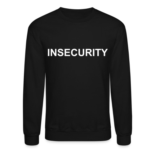INSECURITY sweater - Crewneck Sweatshirt