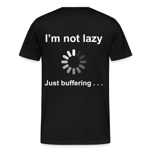 Im Not Lazy Just Buffering  - Men's Premium T-Shirt