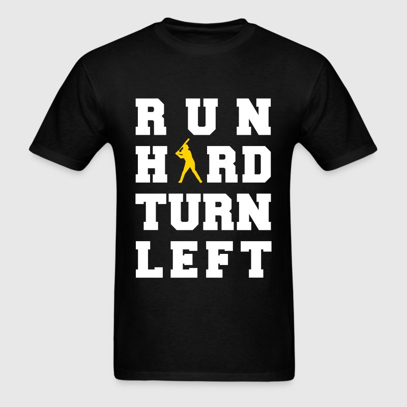 Run Hard Turn Left T-Shirts - Men's T-Shirt