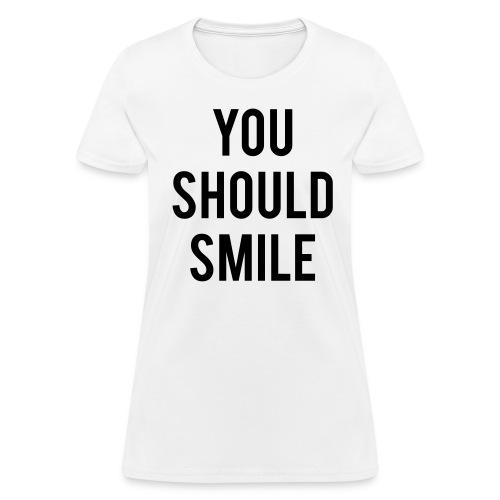 youshouldsmile - Women's T-Shirt