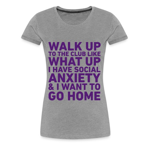 Walk Up To The Club... Social Anxiety (Womens) - Women's Premium T-Shirt